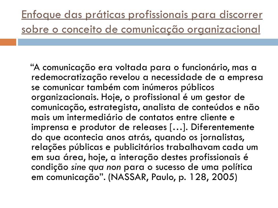 """Enfoque das práticas profissionais para discorrer sobre o conceito de comunicação organizacional """"A comunicação era voltada para o funcionário, mas a"""