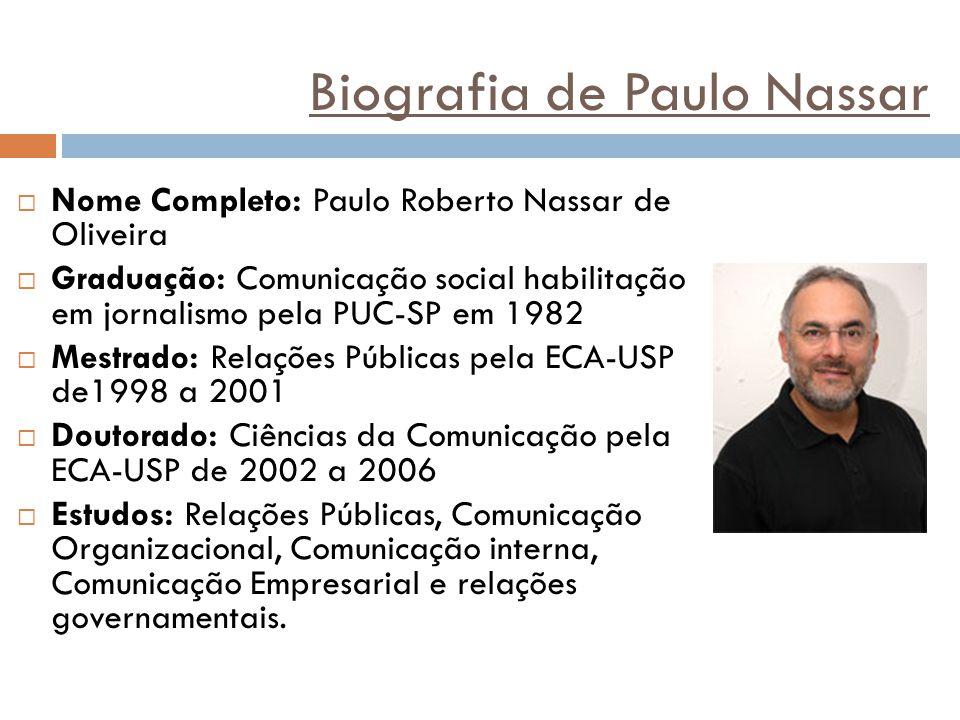 Biografia de Paulo Nassar  Nome Completo: Paulo Roberto Nassar de Oliveira  Graduação: Comunicação social habilitação em jornalismo pela PUC-SP em 1