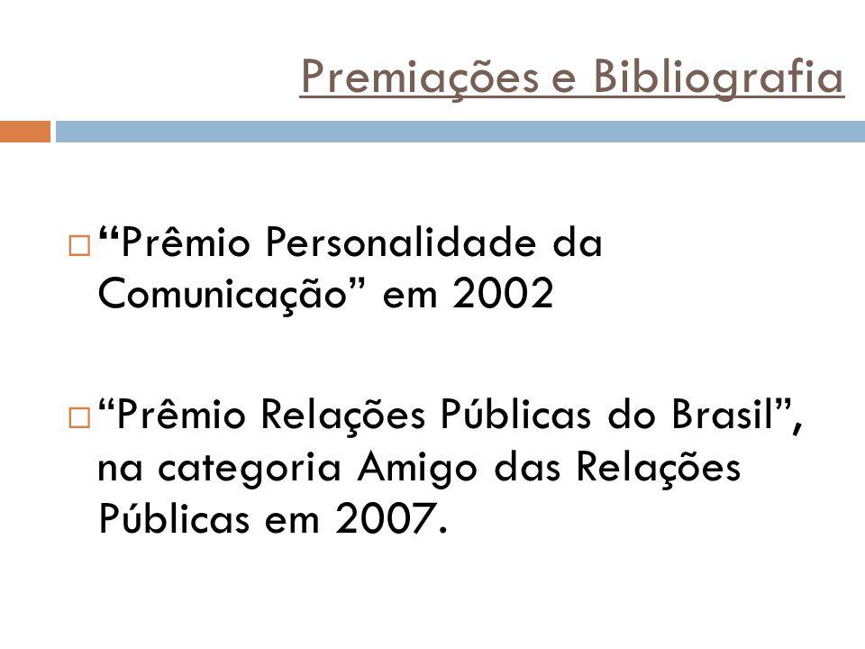 """Premiações e Bibliografia  """"Prêmio Personalidade da Comunicação"""" em 2002  """"Prêmio Relações Públicas do Brasil"""", na categoria Amigo das Relações Públ"""