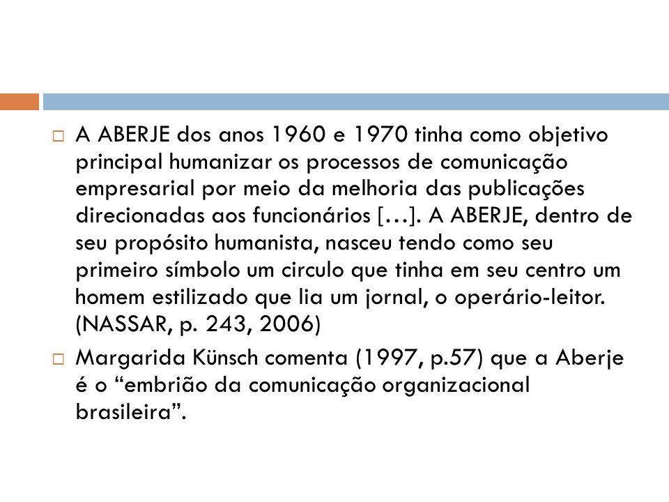 A ABERJE dos anos 1960 e 1970 tinha como objetivo principal humanizar os processos de comunicação empresarial por meio da melhoria das publicações d
