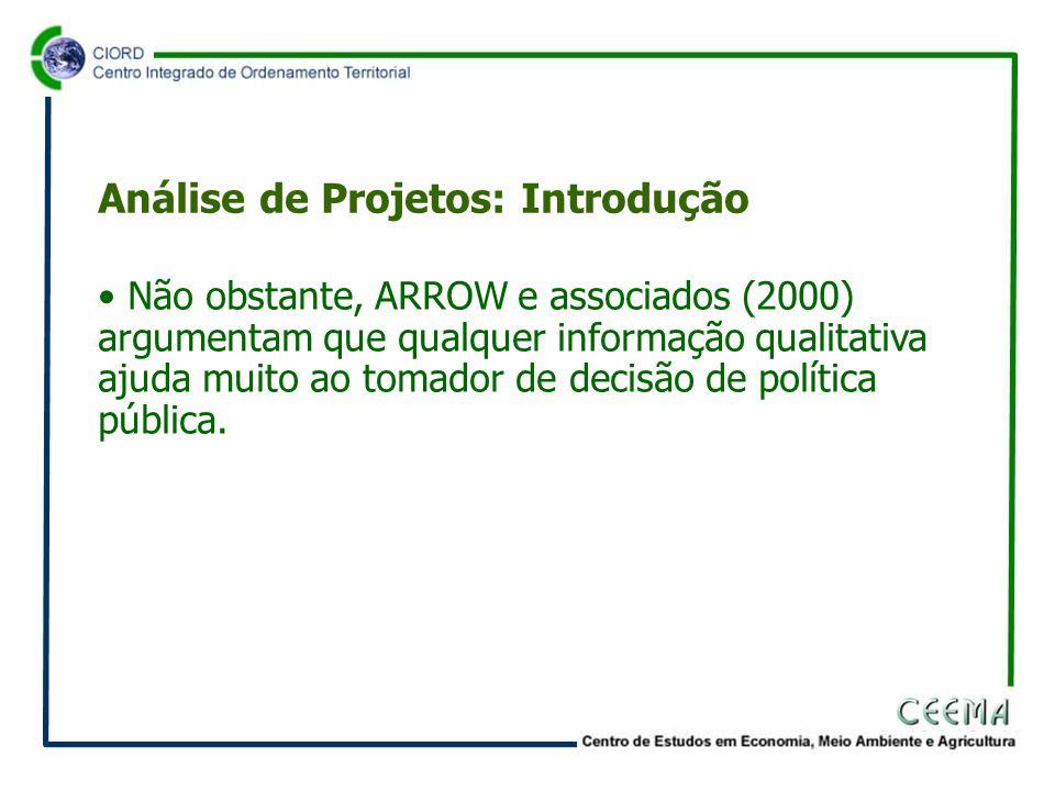 • Não obstante, ARROW e associados (2000) argumentam que qualquer informação qualitativa ajuda muito ao tomador de decisão de política pública.
