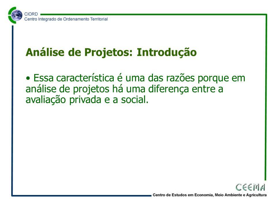 • Essa característica é uma das razões porque em análise de projetos há uma diferença entre a avaliação privada e a social.