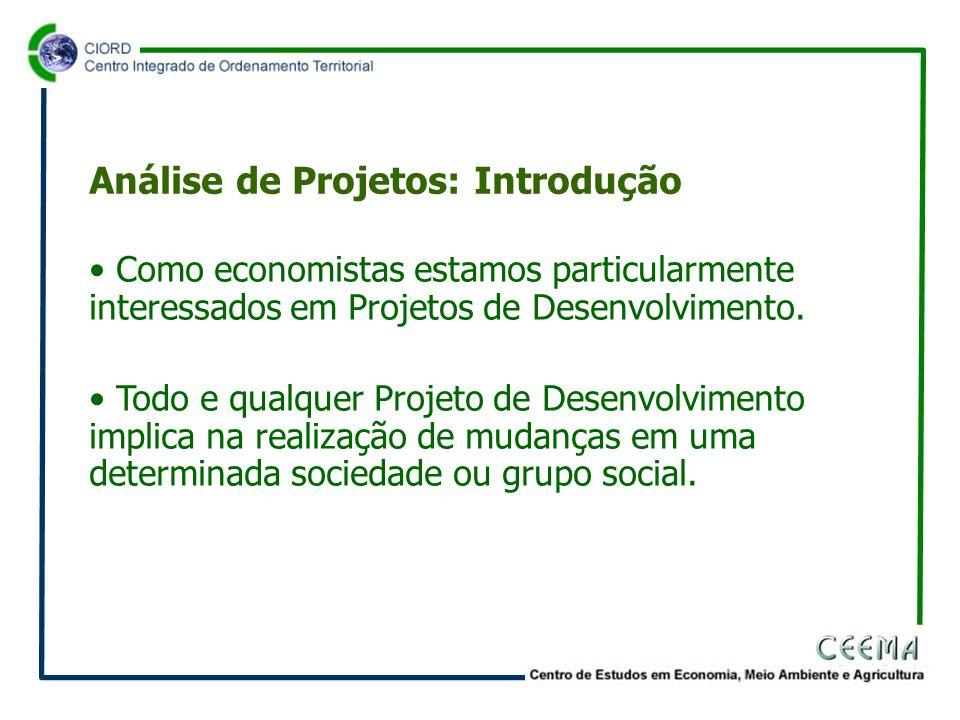 • Como economistas estamos particularmente interessados em Projetos de Desenvolvimento.