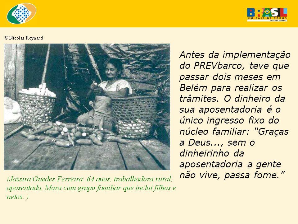 Antes da implementação do PREVbarco, teve que passar dois meses em Belém para realizar os trâmites. O dinheiro da sua aposentadoria é o único ingresso