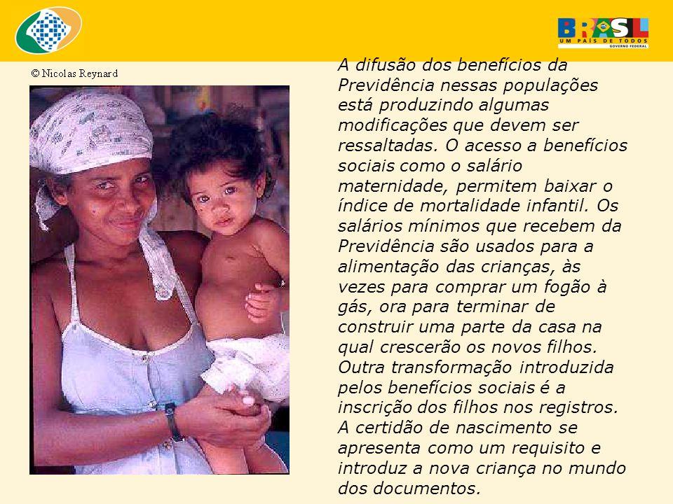 A difusão dos benefícios da Previdência nessas populações está produzindo algumas modificações que devem ser ressaltadas. O acesso a benefícios sociai