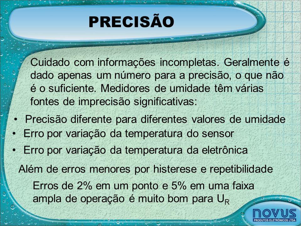 PRECISÃO •Precisão diferente para diferentes valores de umidade Cuidado com informações incompletas. Geralmente é dado apenas um número para a precisã