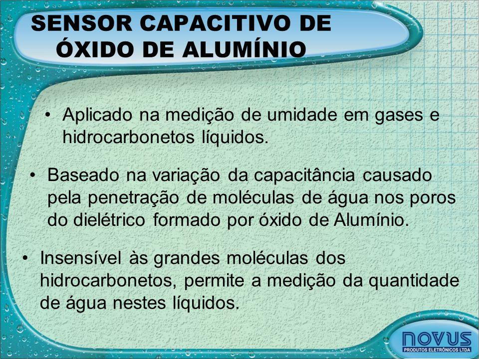SENSOR CAPACITIVO DE ÓXIDO DE ALUMÍNIO •Aplicado na medição de umidade em gases e hidrocarbonetos líquidos. •Baseado na variação da capacitância causa