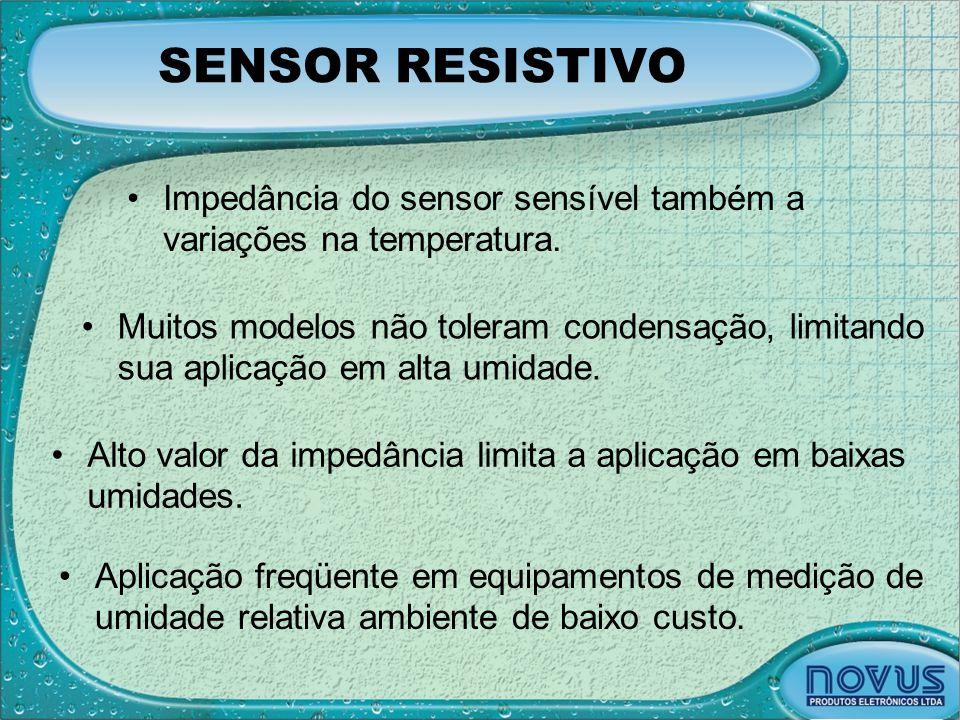 SENSOR RESISTIVO •Impedância do sensor sensível também a variações na temperatura. •Muitos modelos não toleram condensação, limitando sua aplicação em