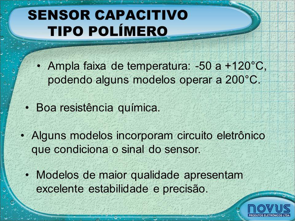 SENSOR CAPACITIVO TIPO POLÍMERO •Ampla faixa de temperatura: -50 a +120°C, podendo alguns modelos operar a 200°C. •Boa resistência química. •Alguns mo
