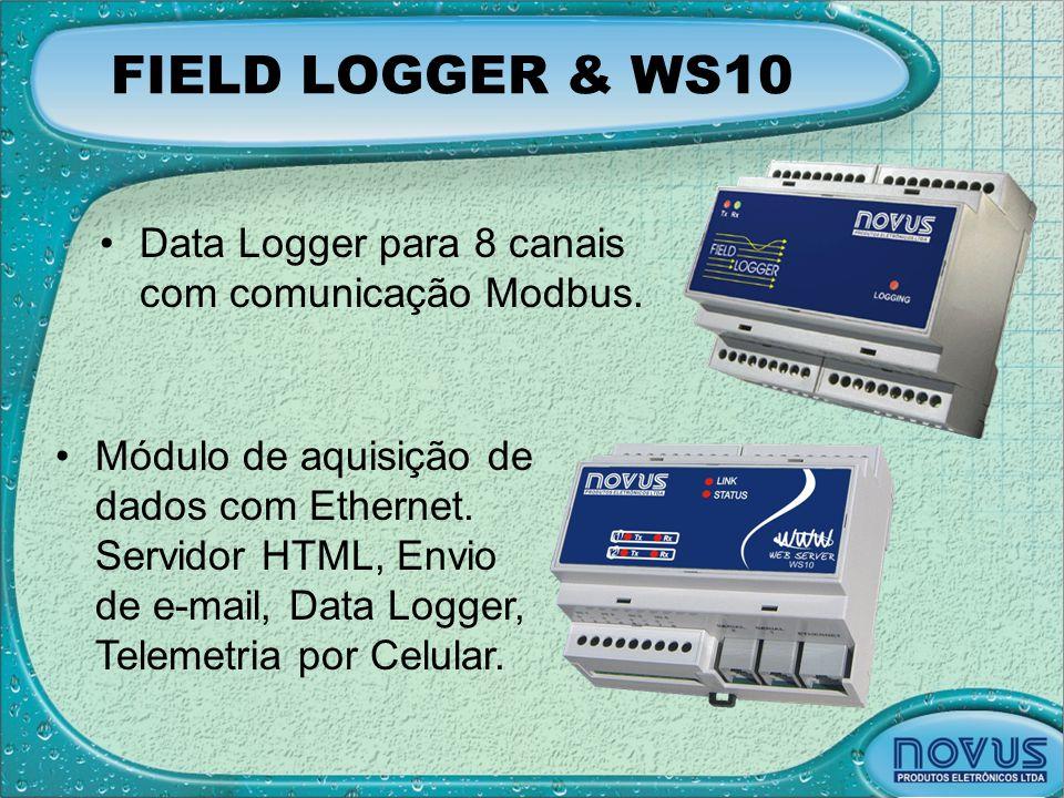 FIELD LOGGER & WS10 •Data Logger para 8 canais com comunicação Modbus. •Módulo de aquisição de dados com Ethernet. Servidor HTML, Envio de e-mail, Dat