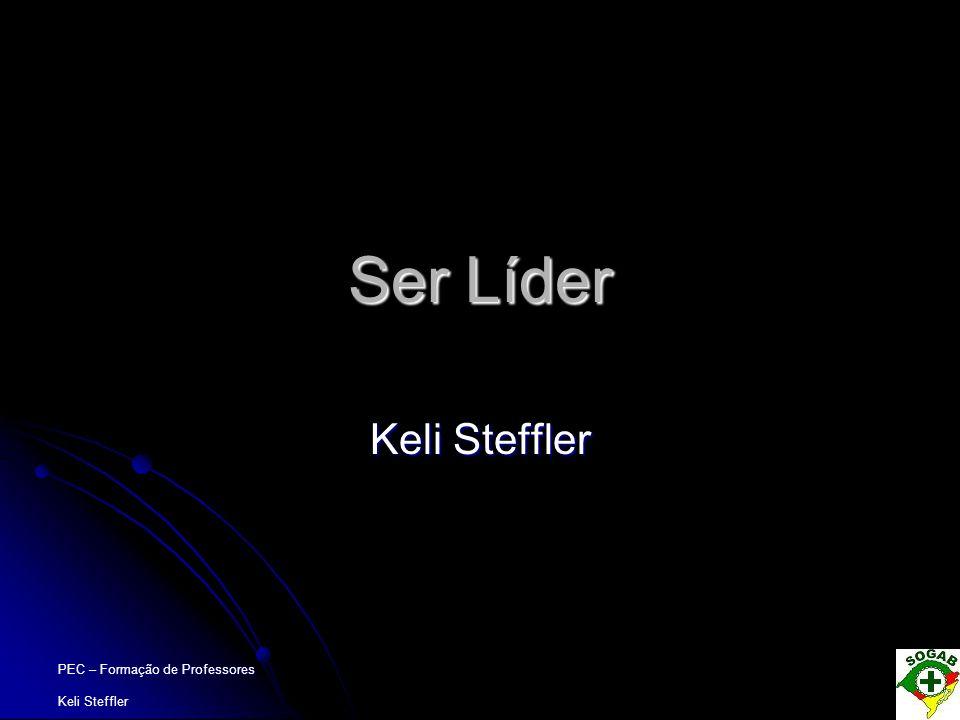 PEC – Formação de Professores Keli Steffler Para que precisamos de líderes.