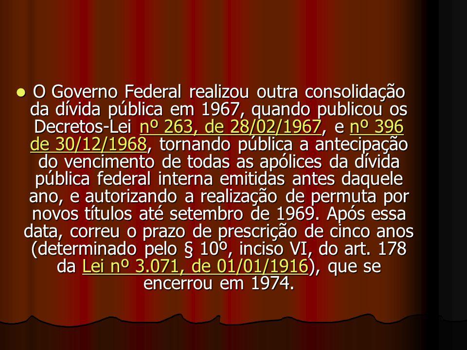 EEEEm 1957, o Governo, no interesse de padronizar a sua dívida e melhorar seu controle, promoveu a troca de todos os títulos emitidos entre 1902 e