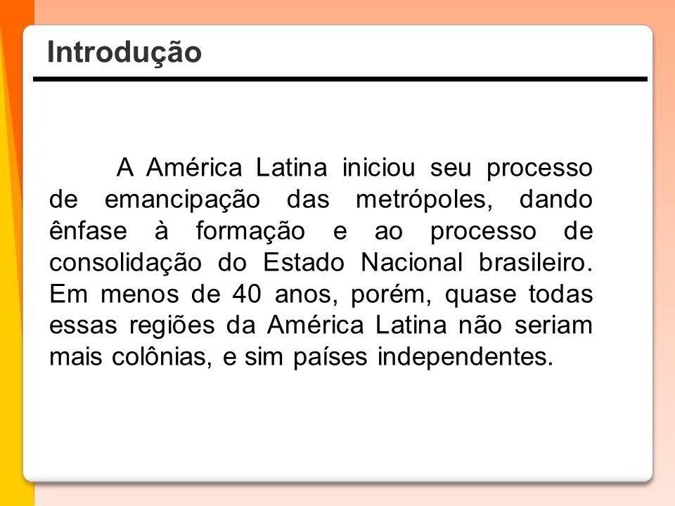 A América Latina iniciou seu processo de emancipação das metrópoles, dando ênfase à formação e ao processo de consolidação do Estado Nacional brasilei