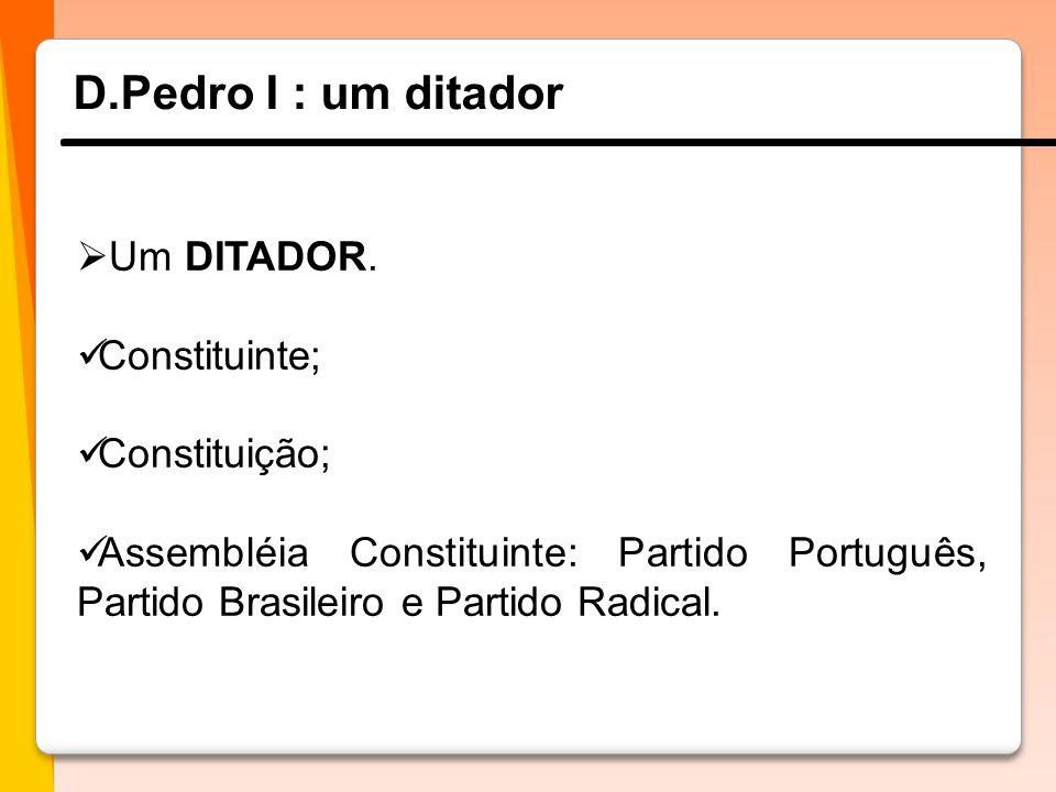 A constituição de 1824  Unitarismo;  A representação de quatro poderes: Executivo, Legislativo, Judiciário e Moderador  Constituição;  Assembléia Constituinte: Partido Português, Partido Brasileiro e Partido Radical.