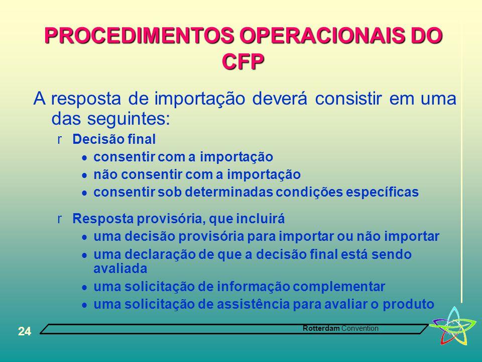 Rotterdam Convention 24 PROCEDIMENTOS OPERACIONAIS DO CFP A resposta de importação deverá consistir em uma das seguintes: rDecisão final  consentir c