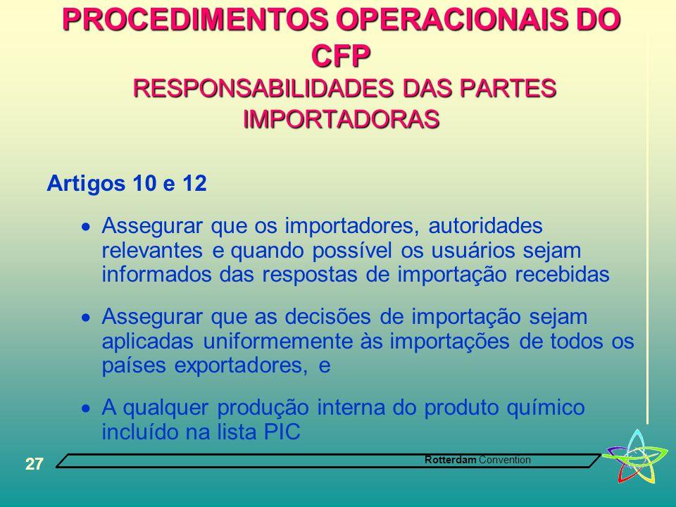 Rotterdam Convention 27 PROCEDIMENTOS OPERACIONAIS DO CFP RESPONSABILIDADES DAS PARTES IMPORTADORAS Artigos 10 e 12  Assegurar que os importadores, a