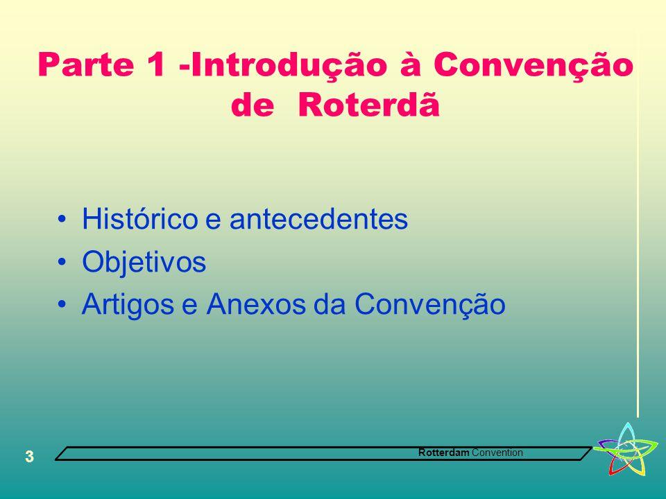 Rotterdam Convention 3 Parte 1 -Introdução à Convenção de Roterdã •Histórico e antecedentes •Objetivos •Artigos e Anexos da Convenção