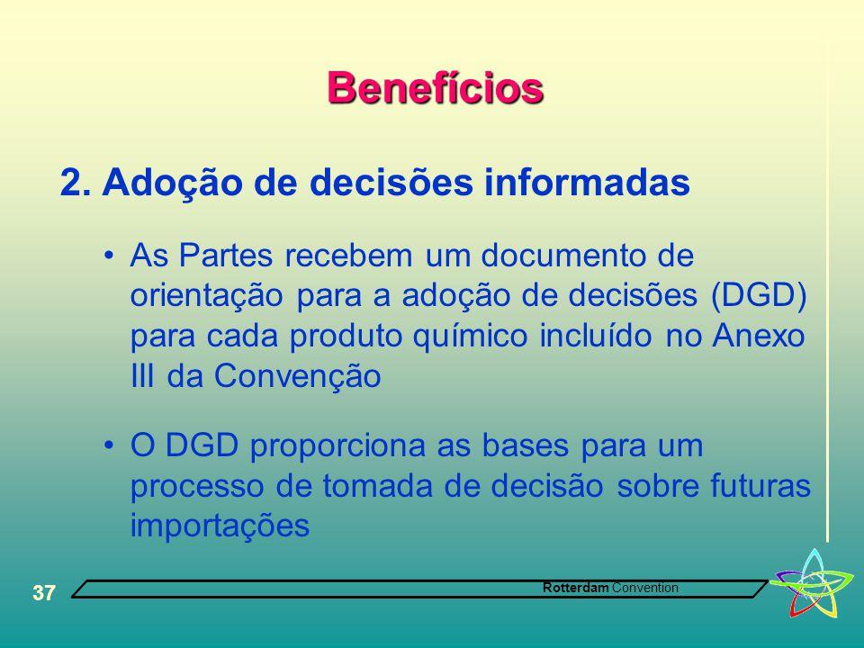 Rotterdam Convention 37 Benefícios 2. Adoção de decisões informadas •As Partes recebem um documento de orientação para a adoção de decisões (DGD) para