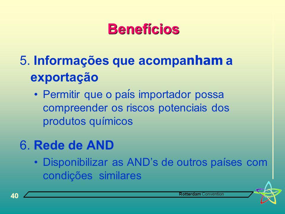 Rotterdam Convention 40 Benefícios 5. Informações que acompa nham a exportação •Permitir que o pa í s importador possa compreender os riscos potenciai