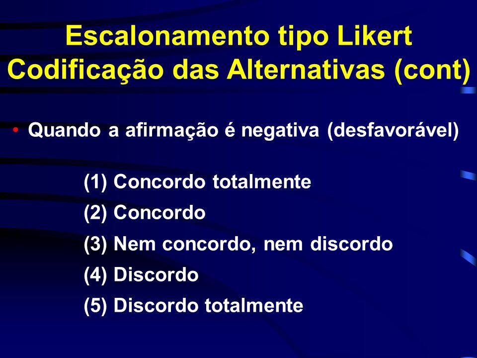• (5) Concordo totalmente (4) Concordo (3) Nem concordo, nem discordo (2) Discordo (1) Discordo totalmente Escalonamento tipo Likert Codificação das A