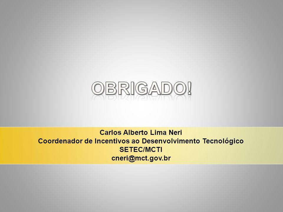 Carlos Alberto Lima Neri Coordenador de Incentivos ao Desenvolvimento Tecnológico SETEC/MCTI cneri@mct.gov.br