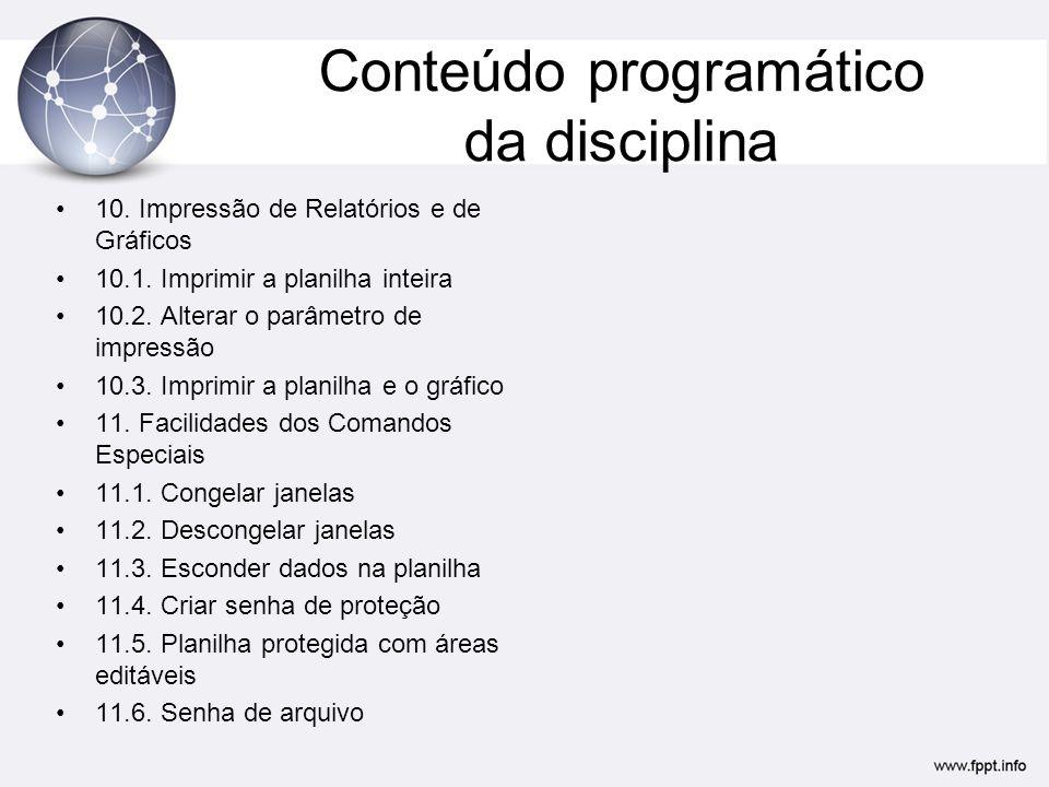 Conteúdo programático da disciplina •10. Impressão de Relatórios e de Gráficos •10.1. Imprimir a planilha inteira •10.2. Alterar o parâmetro de impres