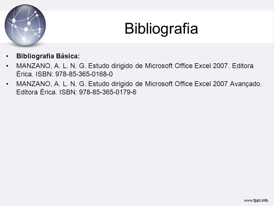 Bibliografia •Bibliografia Básica: •MANZANO, A. L. N. G. Estudo dirigido de Microsoft Office Excel 2007. Editora Érica. ISBN: 978-85-365-0168-0 •MANZA