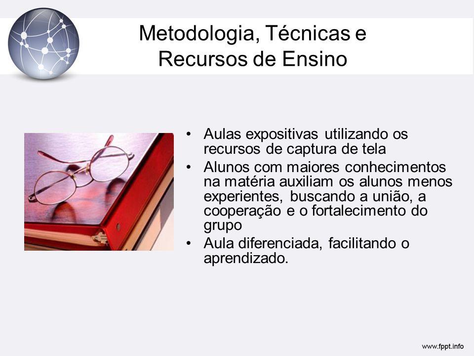 Metodologia, Técnicas e Recursos de Ensino •Aulas expositivas utilizando os recursos de captura de tela •Alunos com maiores conhecimentos na matéria a