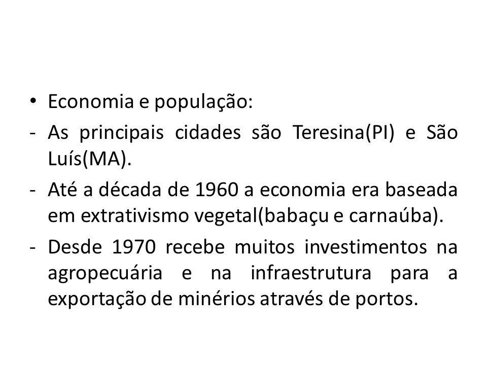 • Economia e população: -As principais cidades são Teresina(PI) e São Luís(MA). -Até a década de 1960 a economia era baseada em extrativismo vegetal(b