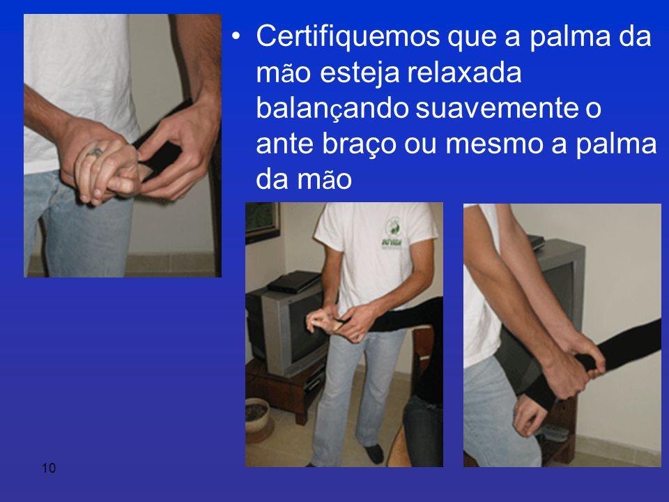 10 • Certifiquemos que a palma da m ã o esteja relaxada balan ç ando suavemente o ante braço ou mesmo a palma da m ã o