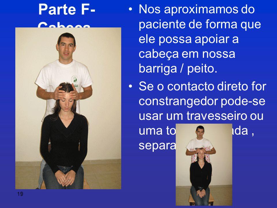 19 Parte F- Cabeça • Nos aproximamos do paciente de forma que ele possa apoiar a cabeça em nossa barriga / peito.