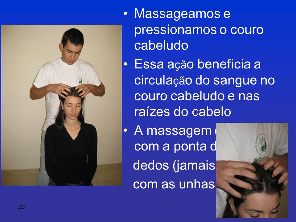 20 • Massageamos e pressionamos o couro cabeludo • Essa a çã o beneficia a circula çã o do sangue no couro cabeludo e nas raízes do cabelo • A massagem e efectuada com a ponta dos dedos (jamais com as unhas)