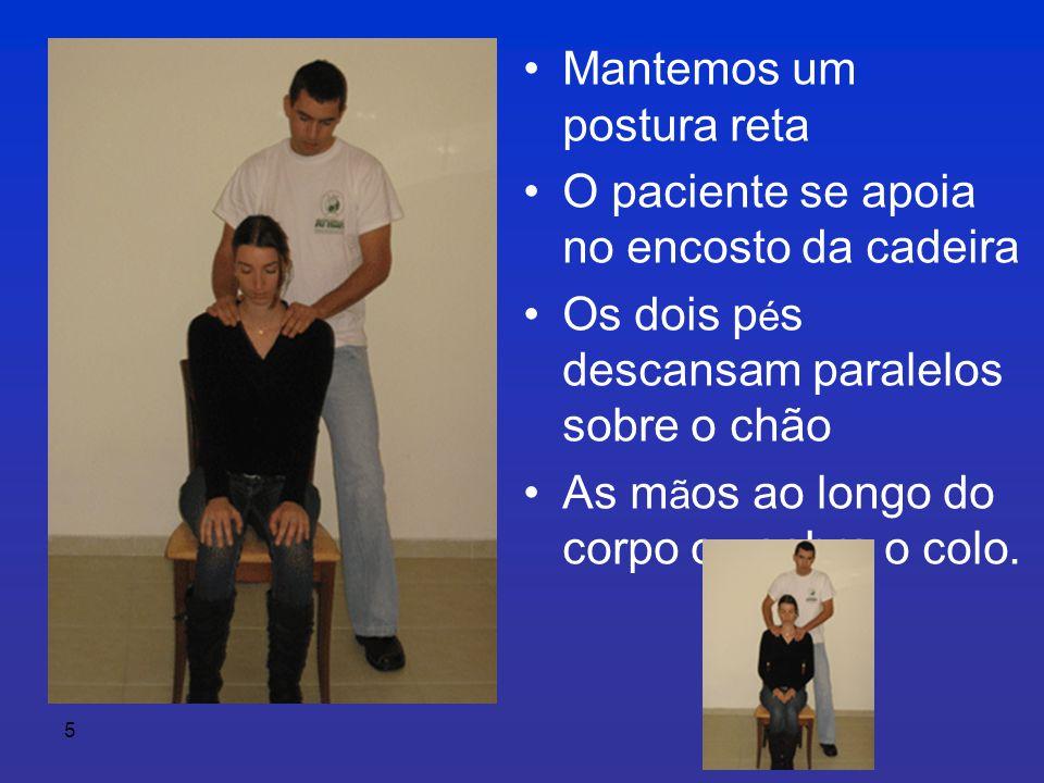 5 •Mantemos um postura reta •O paciente se apoia no encosto da cadeira •Os dois p é s descansam paralelos sobre o chão •As m ã os ao longo do corpo ou sobre o colo.
