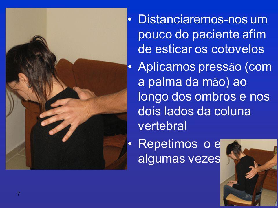 7 • Distanciaremos-nos um pouco do paciente afim de esticar os cotovelos • Aplicamos press ã o (com a palma da m ã o) ao longo dos ombros e nos dois lados da coluna vertebral • Repetimos o exercício algumas vezes.