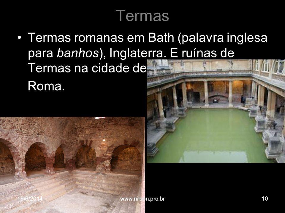 Termas •Termas romanas em Bath (palavra inglesa para banhos), Inglaterra. E ruínas de Termas na cidade de Roma. 19/6/201410www.nilson.pro.br