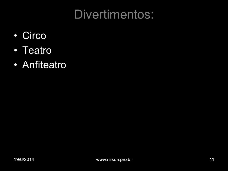 Divertimentos: •Circo •Teatro •Anfiteatro 19/6/201411www.nilson.pro.br