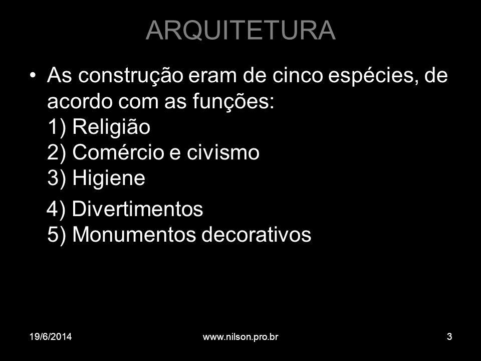 ARQUITETURA •As construção eram de cinco espécies, de acordo com as funções: 1) Religião 2) Comércio e civismo 3) Higiene 4) Divertimentos 5) Monument