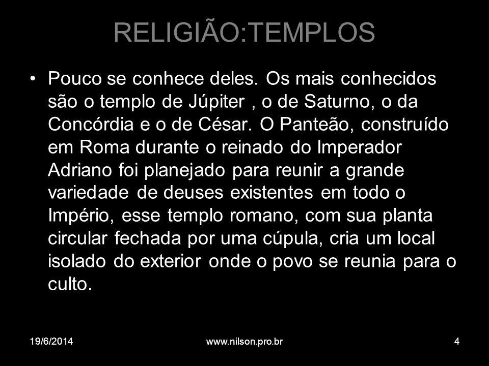 RELIGIÃO:TEMPLOS •Pouco se conhece deles. Os mais conhecidos são o templo de Júpiter, o de Saturno, o da Concórdia e o de César. O Panteão, construído