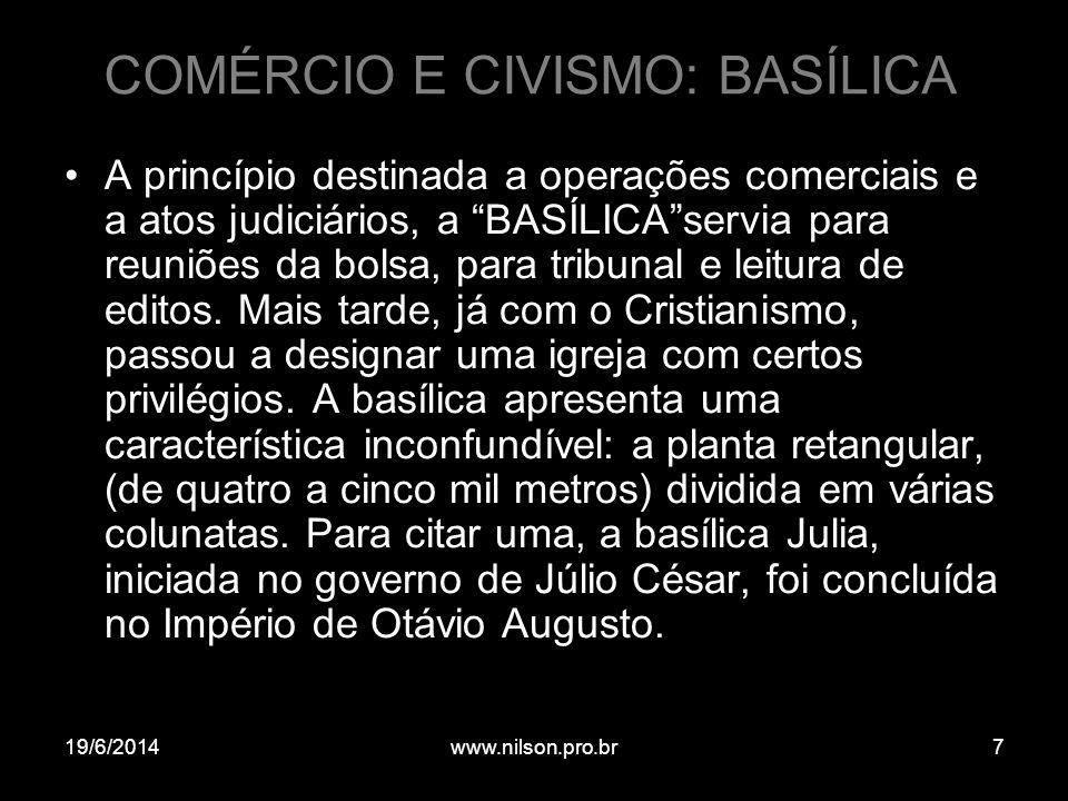 """COMÉRCIO E CIVISMO: BASÍLICA •A princípio destinada a operações comerciais e a atos judiciários, a """"BASÍLICA""""servia para reuniões da bolsa, para tribu"""