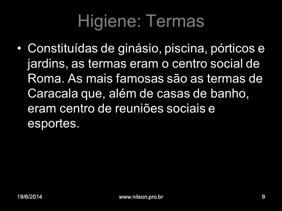 Higiene: Termas •Constituídas de ginásio, piscina, pórticos e jardins, as termas eram o centro social de Roma. As mais famosas são as termas de Caraca