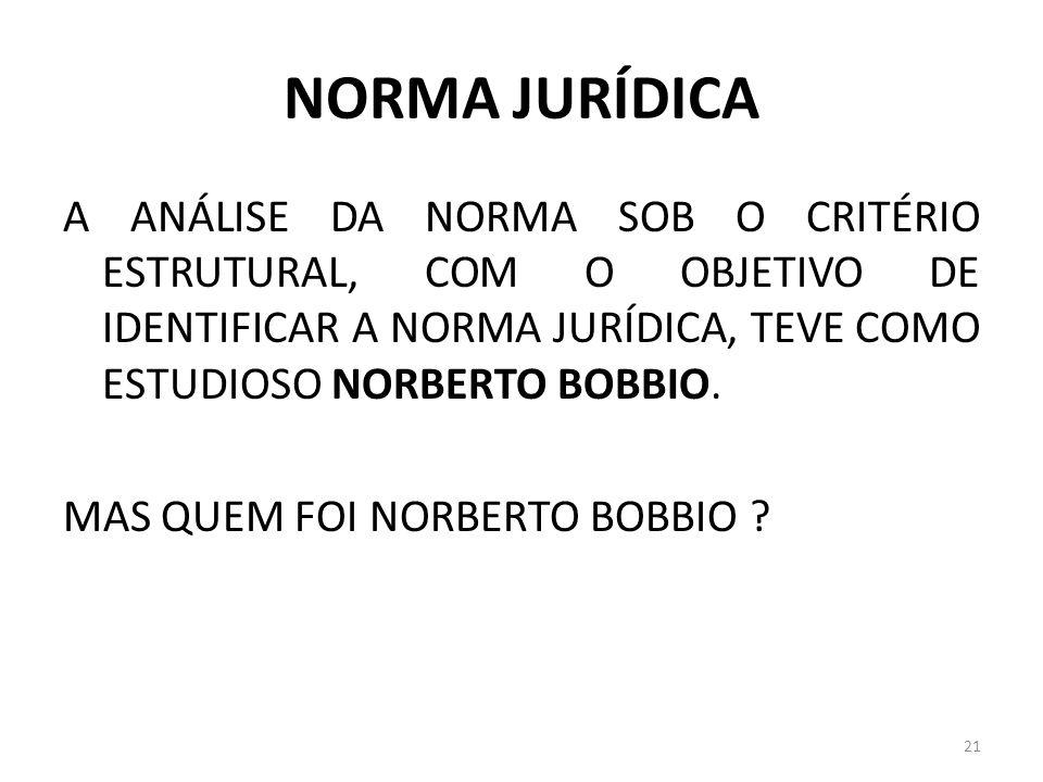 NORMA JURÍDICA A ANÁLISE DA NORMA SOB O CRITÉRIO ESTRUTURAL, COM O OBJETIVO DE IDENTIFICAR A NORMA JURÍDICA, TEVE COMO ESTUDIOSO NORBERTO BOBBIO. MAS
