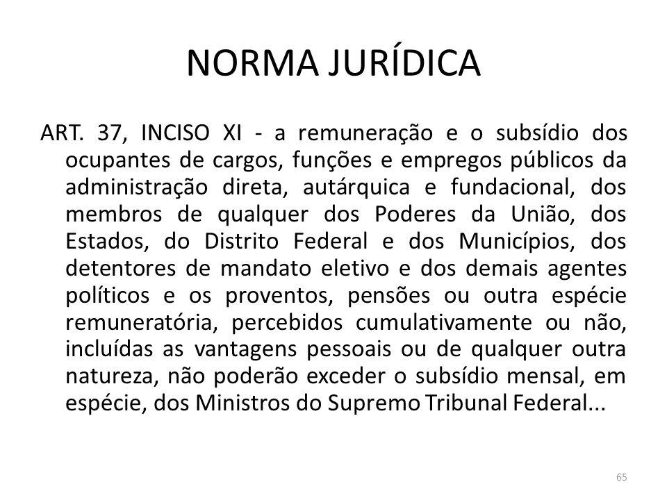 NORMA JURÍDICA ART. 37, INCISO XI - a remuneração e o subsídio dos ocupantes de cargos, funções e empregos públicos da administração direta, autárquic