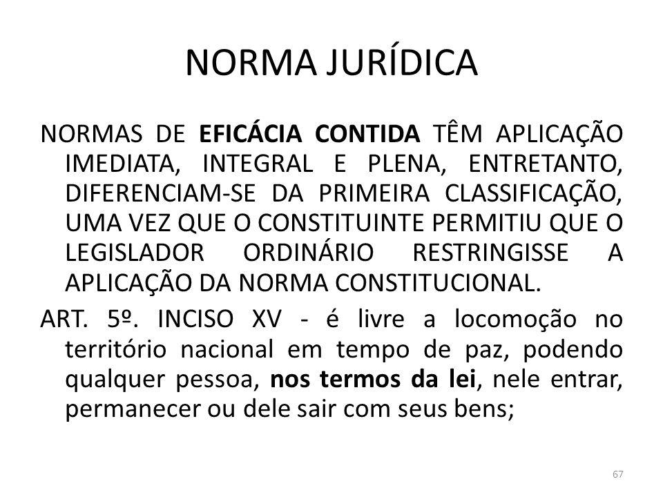 NORMA JURÍDICA NORMAS DE EFICÁCIA CONTIDA TÊM APLICAÇÃO IMEDIATA, INTEGRAL E PLENA, ENTRETANTO, DIFERENCIAM-SE DA PRIMEIRA CLASSIFICAÇÃO, UMA VEZ QUE
