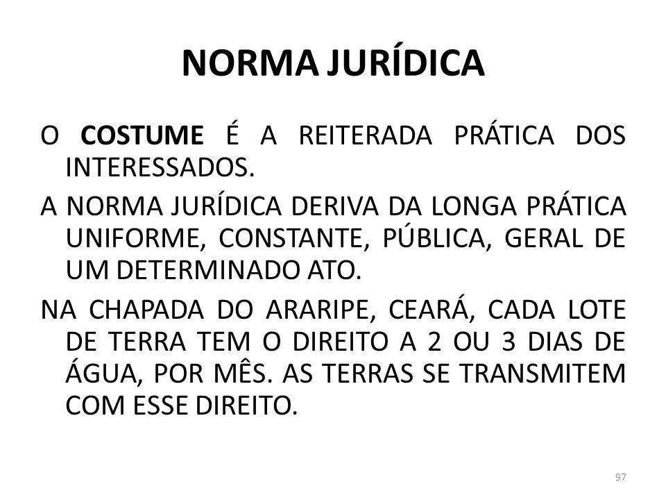 NORMA JURÍDICA O COSTUME É A REITERADA PRÁTICA DOS INTERESSADOS. A NORMA JURÍDICA DERIVA DA LONGA PRÁTICA UNIFORME, CONSTANTE, PÚBLICA, GERAL DE UM DE