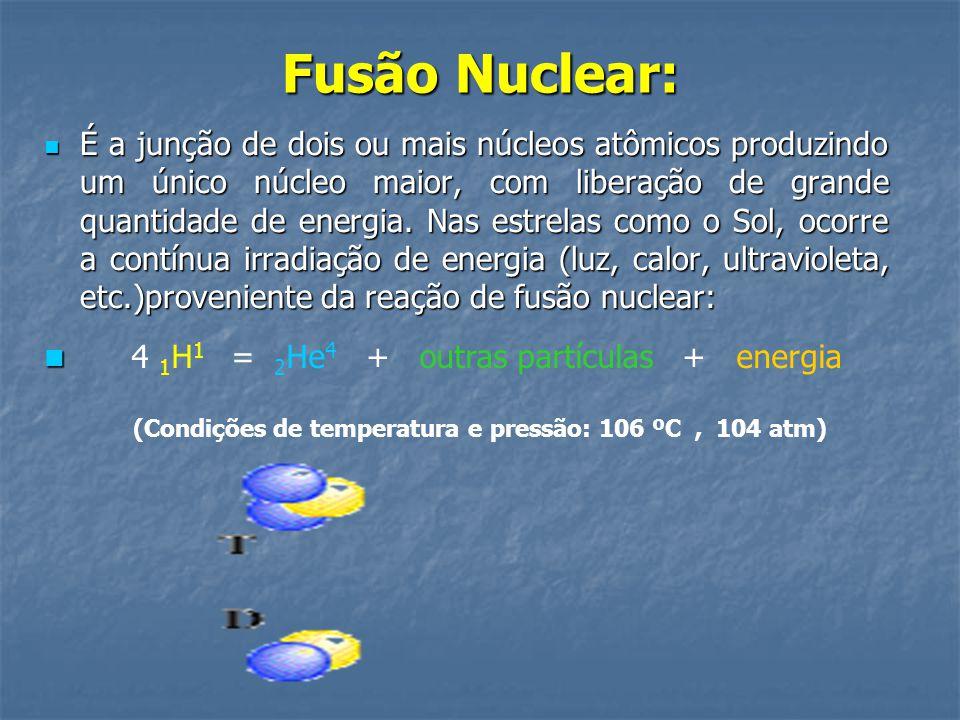 Fusão Nuclear:  É a junção de dois ou mais núcleos atômicos produzindo um único núcleo maior, com liberação de grande quantidade de energia. Nas estr