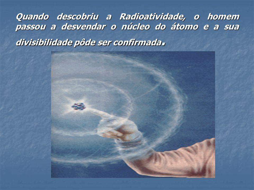 FAMÍLIAS RADIOATIVAS  Os elementos com número atômico igual ou superior a 84 são radioativos, assim como o Tc(Z=43) e o Pm(Z=61).