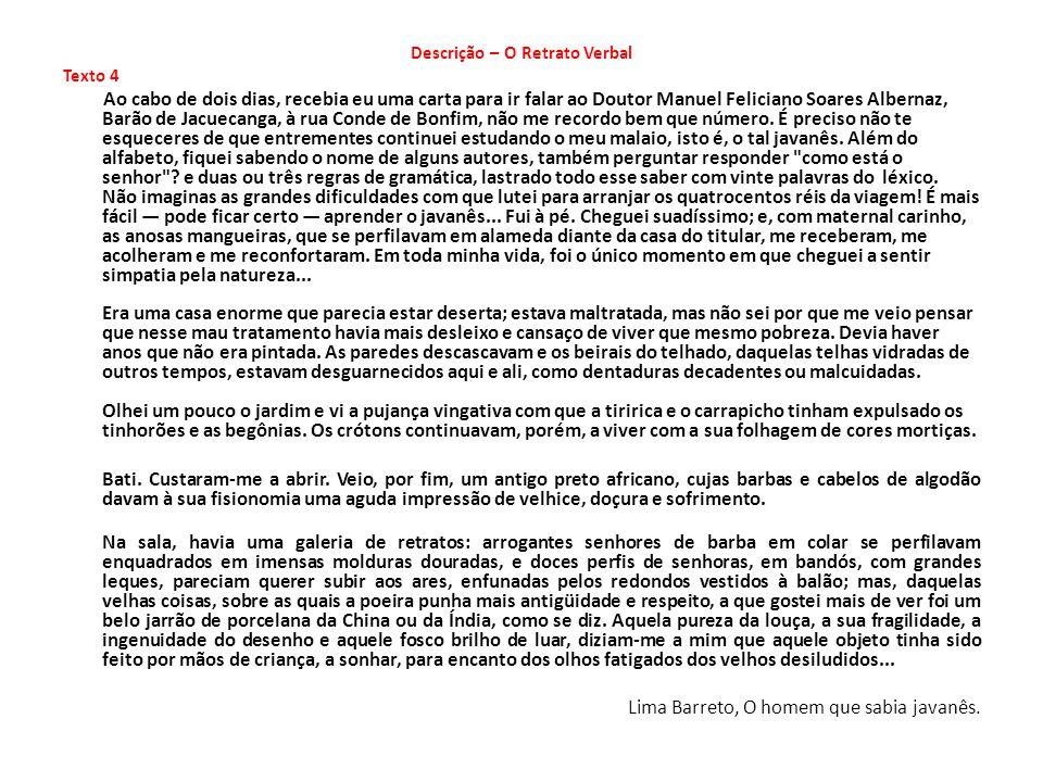 Descrição – O Retrato Verbal Texto 4 Ao cabo de dois dias, recebia eu uma carta para ir falar ao Doutor Manuel Feliciano Soares Albernaz, Barão de Jacuecanga, à rua Conde de Bonfim, não me recordo bem que número.