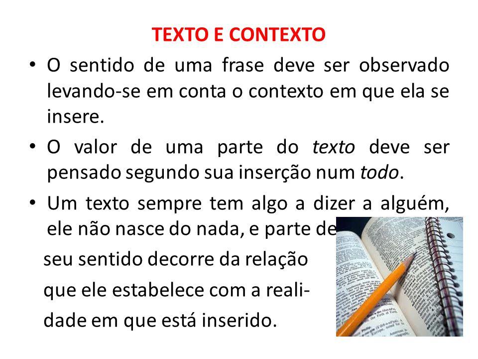 TEXTO E CONTEXTO • O sentido de uma frase deve ser observado levando-se em conta o contexto em que ela se insere.