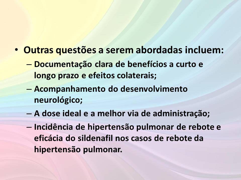 • Outras questões a serem abordadas incluem: – Documentação clara de benefícios a curto e longo prazo e efeitos colaterais; – Acompanhamento do desenv