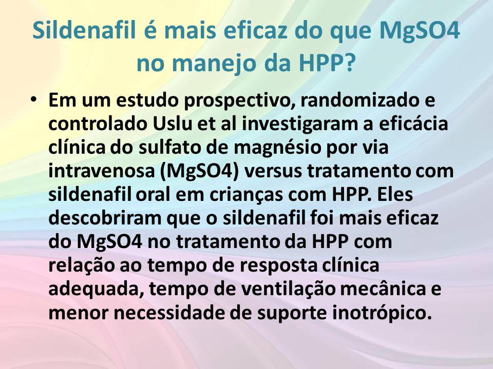 Sildenafil é mais eficaz do que MgSO4 no manejo da HPP? • Em um estudo prospectivo, randomizado e controlado Uslu et al investigaram a eficácia clínic